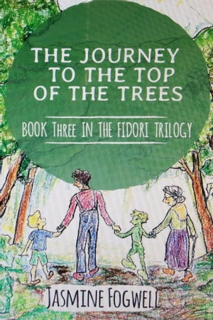 The Journey to the Top of the Trees: Book 3 in The Fidori Trilogy