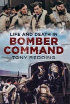 Life and Death in Bomber Command by Tony Redding