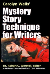Carolyn Wells' Mystery Story Technique for Writers: A Midwest Journal Writers' Club Selection