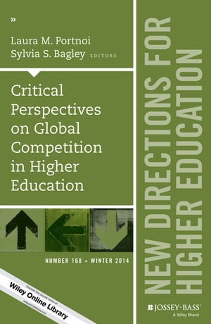Critical Perspectives on Global Competition in Higher Education New Directions for Higher Education, Number 168