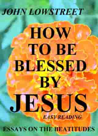 How To Be Blessed By Jesus by John Lowstreet