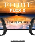 Fitbit Flex 2: An Easy Guide to the Best Features Deal