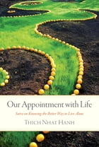 Our Appointment with Life: Sutra on Knowing the Better Way to Live Alone by Thich Nhat Hanh