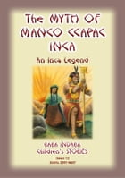 THE MYTH OF MANO CCAPAC - An Inca Legend: Baba Indaba Children's Stories Issue 72 by Anon E Mouse