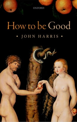 Book How to be Good: The Possibility of Moral Enhancement by John Harris