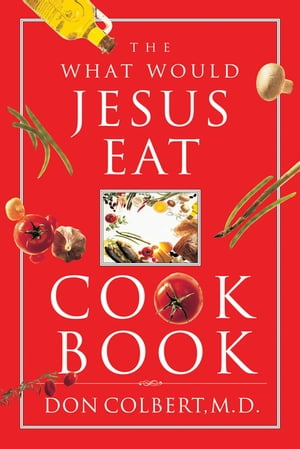 The What Would Jesus Eat Cookbook by Don Colbert