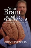 Your Brain Is Out To Screw You!: The Men's Guide To Doing The Next Right Thing 8af597d4-a8d9-4df7-abe6-f3ccf6d05ac1