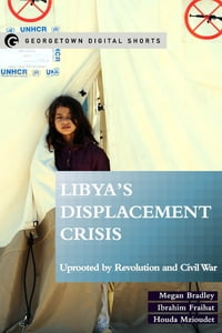 Libya's Displacement Crisis: Uprooted by Revolution and Civil War