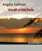 Living with an Eating Disorder by Angela Sullivan