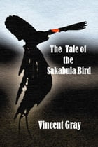 The Tale of the Sakabula Bird by Vincent Gray