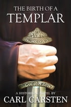 The Birth of a Templar: Over 10.000 copies sold worldwide by Carl Carsten