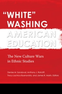 """""""White"""" Washing American Education: The New Culture Wars in Ethnic Studies [2 volumes]: The New…"""