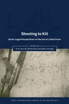 Shooting to Kill: Socio-Legal Perspectives on the Use of Lethal Force by Professor Simon Bronitt