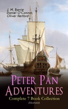 Peter Pan Adventures – Complete 7 Book Collection (Illustrated): Fantasy & Magic Classics, Including The Little White Bird, Peter Pan in Kensington Ga by J. M. Barrie
