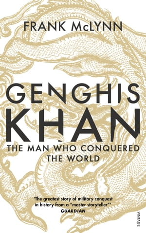 Genghis Khan The Man Who Conquered the World