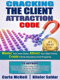 Cracking The Client Attraction Code: Master Your Inner Game, Attract Your Ideal Clients, Create…