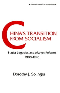 China's Transition from Socialism?: Statist Legacies and Market Reforms, 1980-90: Statist Legacies…