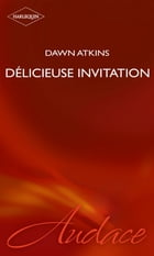 Délicieuse invitation (Harlequin Audace) by Dawn Atkins