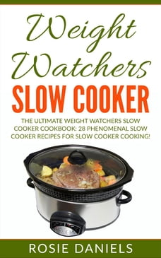 Weight Watchers Slow Cooker: The Ultimate Weight Watchers Slow Cooker Cookbook: 28 Phenomenal Slow…