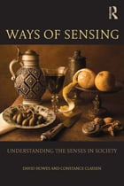 Ways of Sensing: Understanding the Senses In Society