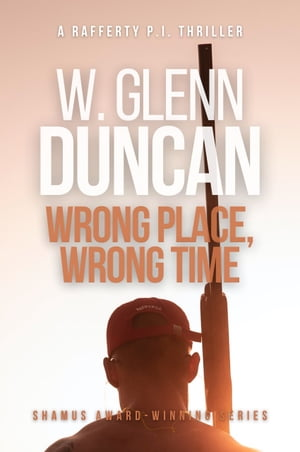 Wrong Place, Wrong Time: A Rafferty P.I. Thriller