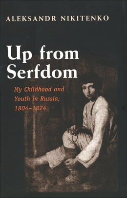Book Up from Serfdom: My Childhood and Youth in Russia, 1804-1824 by Aleksandr Nikitenko
