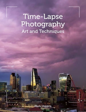 Time-Lapse Photography Art and Techniques