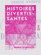 Histoires divertissantes by Ernest d' Hervilly
