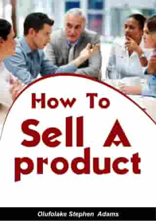 How To Sell A Product by Olufolake Stephen Adams