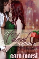 A Catered Romance by Cara Marsi
