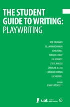 The Student Guide to Writing: Playwriting by Jennifer Tuckett