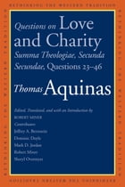 Questions on Love and Charity: Summa Theologiae, Secunda Secundae, Questions 23 46 by Thomas Aquinas