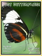 Just Butterfly Photos! Big Book of Photographs & Pictures of Butterflies, Vol. 1 by Big Book of Photos