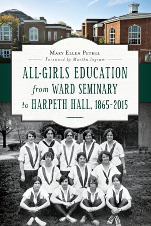 All-Girls Education from Ward Seminary to Harpeth Hall,  1865?2015