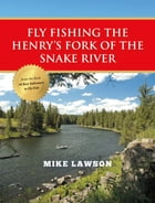 Fly Fishing the Henry's Fork of the Snake River by Mike Lawson