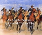 An Apache Princess, A Tale of the Indian Frontier by Charles King