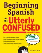 Beginning Spanish for the Utterly Confused, Second Edition by Jean Yates