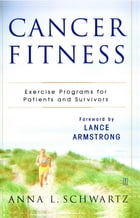 Cancer Fitness: Exercise Programs for Patients and Survivors by Anna L. Schwartz