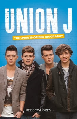Book Union J: The Unauthorised Biography by Rebecca Grey