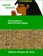 120 questions about ancient Egypt by Raphaël Bertrand