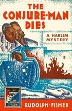 The Conjure-Man Dies: A Harlem Mystery: A Detective Story Club Classic Crime Novel (The Detective Club) by Rudolph Fisher