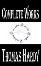 "Complete Works of Thomas Hardy ""English Novelist and Poet"" by Thomas Hardy"