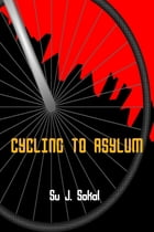 Cycling to Asylum by Su J Sokol