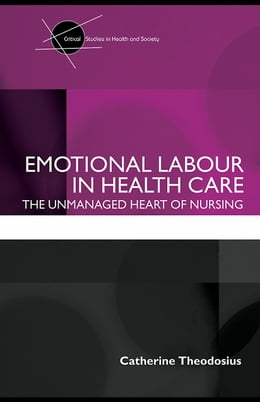 Book Emotional Labour in Health Care: The Unmanaged Heart of Nursing by Theodosius, Catherine
