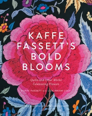 Kaffe Fassett's Bold Blooms Quilts and Other Works Celebrating Flowers