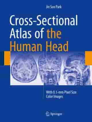 Cross-Sectional Atlas of the Human Head: With 0.1-mm pixel size color images by Jin Seo Park