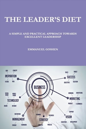 The Leader's Diet: A Simple and Practical Approach Towards Excellent Leadership by Emmanuel Goshen