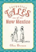 Forgotten Tales of New Mexico by Ellen Dornan