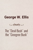 "The ""Devil Bush"" and the ""Greegree Bush"" by George W. Ellis"