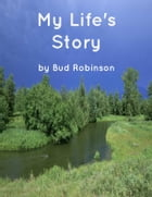 My Life's Story by Bud Robinson